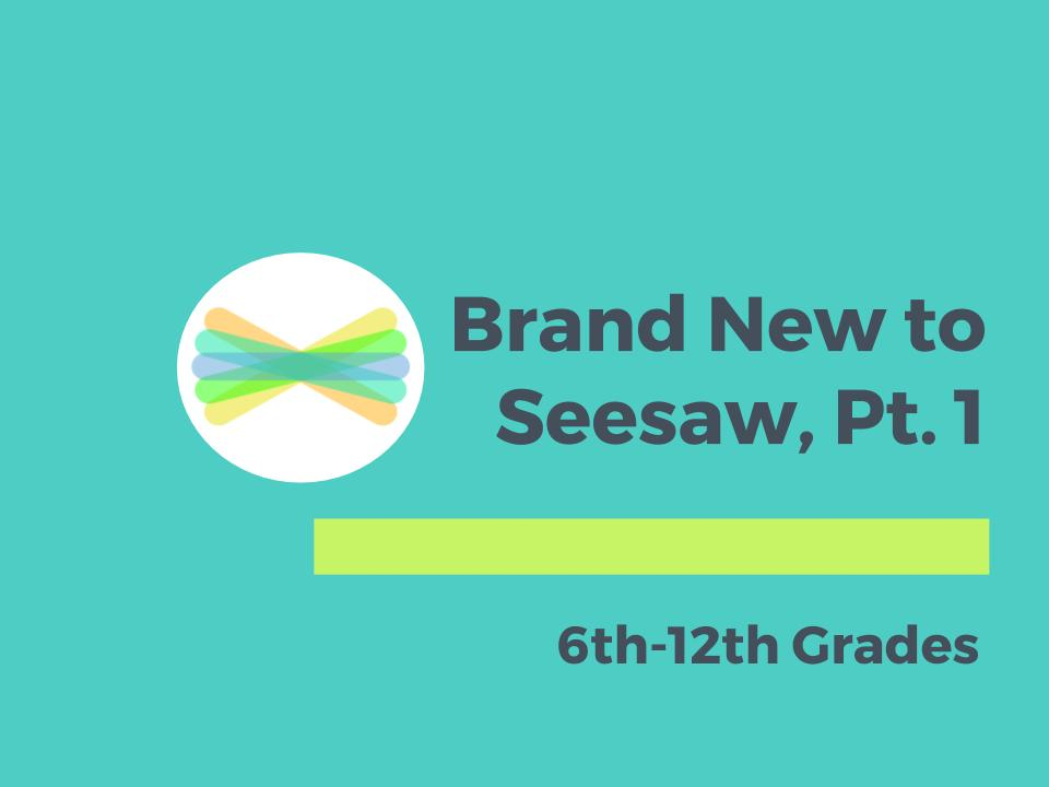 Brand_New_to_Seesaw_Pt._1_6-12.jpg
