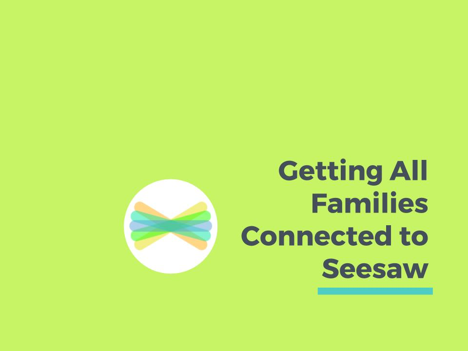 Getting_All_Families_to_Connected_to_Seesaw.jpg