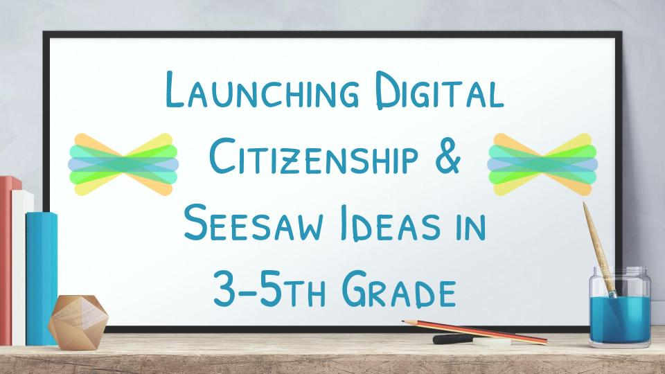 PD_Launching_Digital_Citizenship___Seesaw_Ideas_3-5th_Grade_Panel.jpg