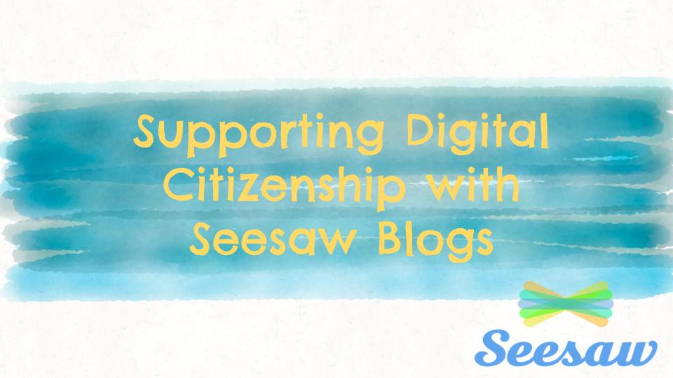 Supporting_Digital_Citizenship_with_Seesaw_Blogs.jpg